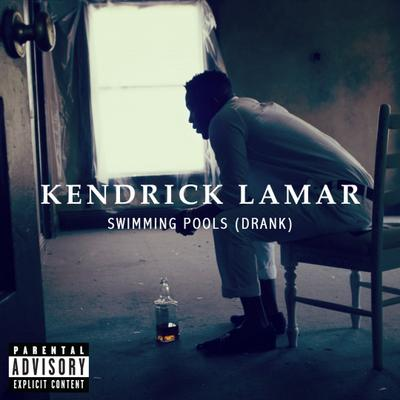 Swimming Pools (Drank) - Kendrick Lamar